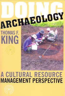 Doing Archaelolgy By King, Thomas F.
